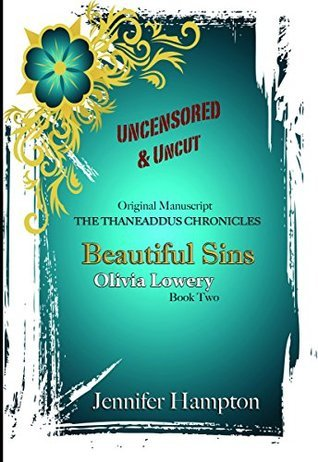 Beautiful Sins: Olivia Lowery (THE THANEADDUS CHRONICLES Book 2)  by  Jennifer Hampton