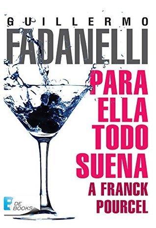 PARA ELLA TODO SUENA A FRANCK POURCEL  by  Guillermo Fadanelli