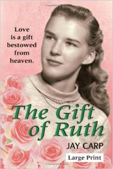 The Gift Of Ruth: Love Is A Gift Bestowed From Heaven Jay Carp
