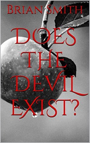 Does the Devil Exist?  by  Brian Smith