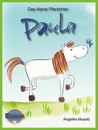 Das kleine Pferdchen Paula: Ein kleines Vorlesebilderbuch für Kinder ab zwei Jahren!  by  Angelika Musold