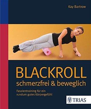 Blackroll: Faszientraining für ein rundum gutes Körpergefühl  by  Kay Bartrow