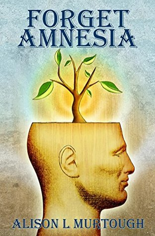 Forget Amnesia  by  Alison L. Murtough