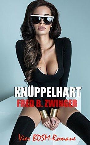 Knüppelhart - Vier BDSM-Romane in einem BAND  by  Fred B. Zwinger
