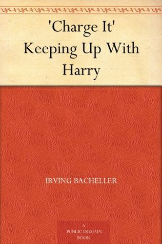 Charge It Keeping Up With Harry Irving Bacheller