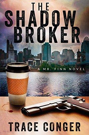 The Shadow Broker (Mr. Finn Book 1) Trace Conger