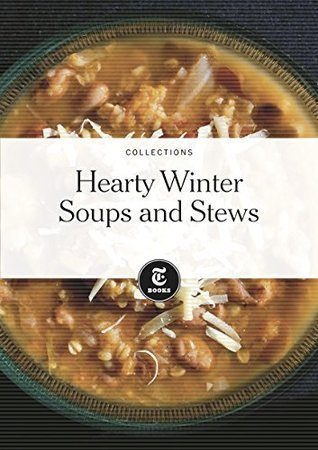 Hearty Winter Soups and Stews  by  The New York Times