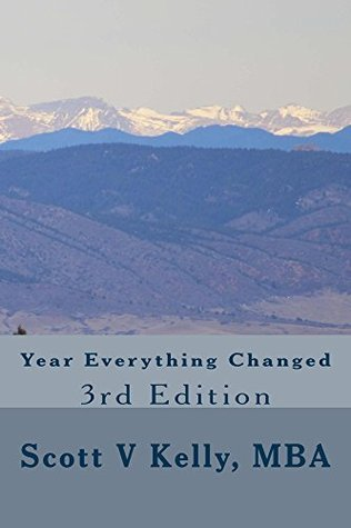 Year Everything Changed  by  Scott V. Kelly