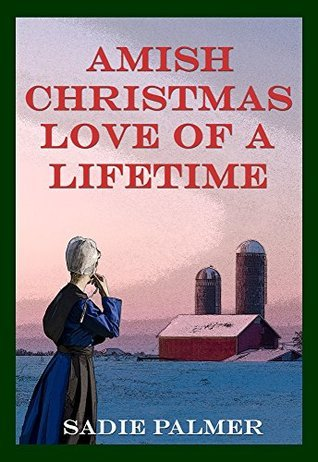 Amish Christmas Of A Lifetime (Amish Romance) (Amish Love Of A Lifetime Book 4)  by  Sadie Palmer