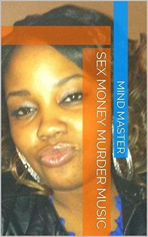 SEX MONEY MURDER MUSIC: BIG TROUBLE BOOKS  by  Mind Master