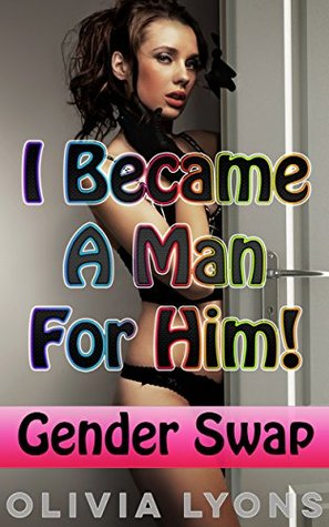 I Became a Man for Him!  by  Olivia Lyons