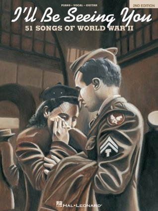 Ill Be Seeing You Songbook: 51 Songs of World War II Hal Leonard Publishing Company
