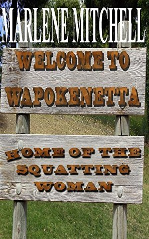 Welcome to Wapokenetta: Home of the Squatting Woman  by  Marlene Mitchell