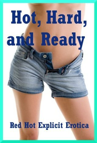 Hot, Hard, and Ready: Ten Explicit Erotica Stories Amy Dupont