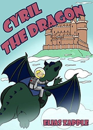 Cyril the Dragon (The Jellybean the Dragon Stories Book 2)  by  Elias Zapple