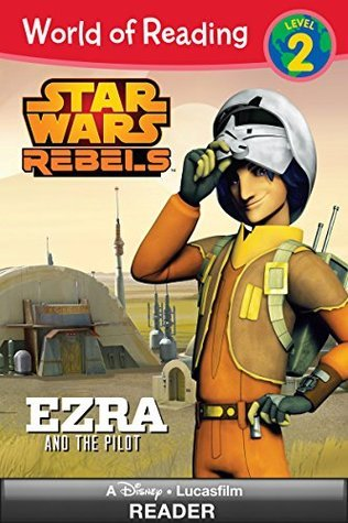 Star Wars Rebels: Ezra and the Pilot  by  Lucasfilm Press