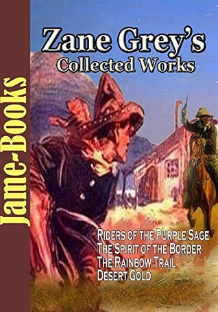 Zane Greys Collected Works: Riders of the Purple Sage, Betty Zane, and More! (29 Works): The Western Adventure Story Zane Grey
