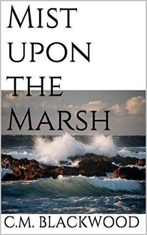 Mist upon the Marsh (The Pillar of Fire Saga Book 2) C.M. Blackwood