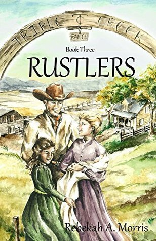 Rustlers (Triple Creek Ranch #3)  by  Rebekah A. Morris
