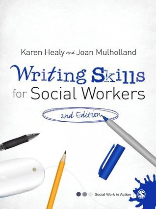 Writing Skills for Social Workers (Social Work in Action series) Karen Healy