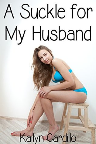 A Suckle for My Husband  by  Kailyn Cardillo
