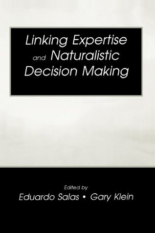 Linking Expertise and Naturalistic Decision Making (Expertise: Research and Applications Series)  by  Eduardo Salas