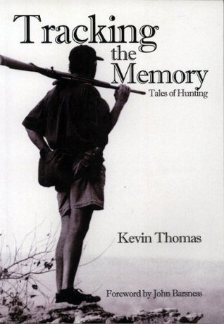 Tracking the Memory: Tales of Hunting  by  Kevin Thomas
