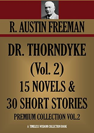 DR. THORNDYKE VOL.2 15 NOVELS & 30 SHORT STORIES (Timeless Wisdom Collection Book 1961) R. Austin Freeman