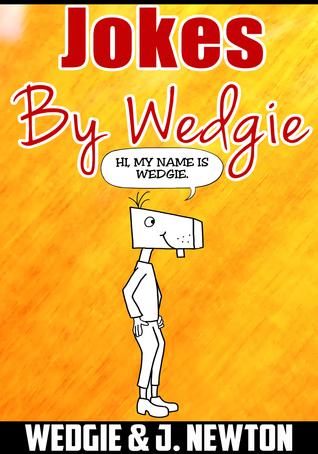 Jokes: By Wedgie J. Newton