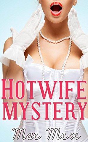 Hotwife Mystery  by  Mae Mex