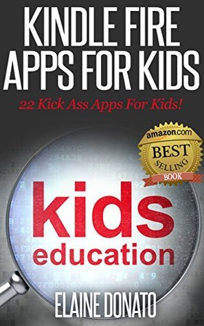 Kindle Fire Apps for Kids: 22 Super Awesome Apps for Children  by  Elaine Donato