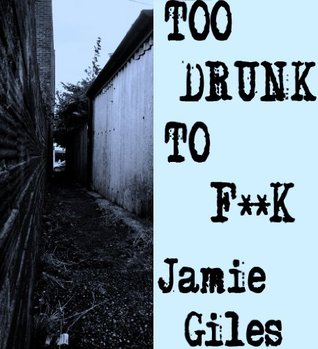 Too Drunk to F**k: Rough Milf Action  by  Jamie Giles