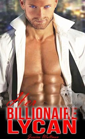 Her Billionaire Lycan (BBW Paranormal Romance)  by  Jessica Waltman