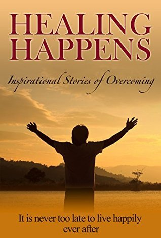 Healing Happens: Inspirational Stories Of Overcoming  by  Randy Zachary