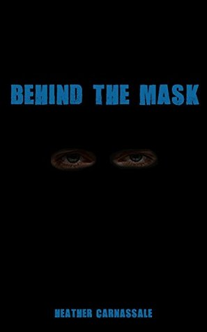 BEHIND THE MASK Heather Carnassale