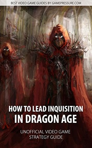How to Lead Inquisition in Dragon Age - Unofficial Video Game Strategy Guide Jacek Stranger Halas