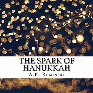 The Spark of Hanukkah  by  A. Ruminski