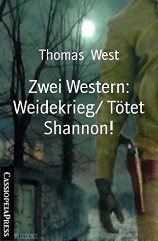 Zwei Western: Weidekrieg/ Tötet Shannon!  by  Thomas West