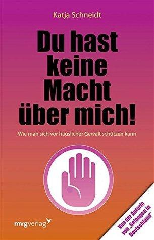 Du hast keine Macht über mich: Wie man sich vor häuslicher Gewalt schützen kann  by  Katja Schneidt