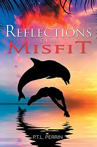 Reflections of a Misfit  by  P.T.L. Perrin