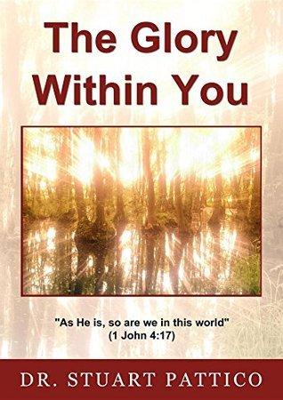 The Glory Within You  by  Dr Stuart Pattico