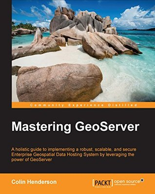 Mastering GeoServer  by  Colin Henderson