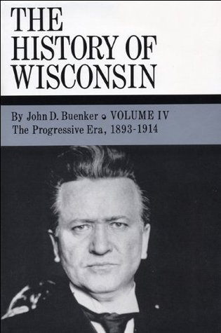 The Progressive Era, 1893-1914: The Progressive Era, 1893-1914 v. 4  by  John D. Buenker