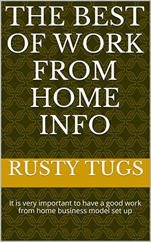 The Best Of Work From Home Info: It is very important to have a good work from home business model set up Rusty Tugs