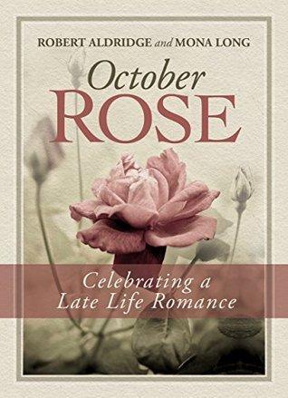 October Rose: Celebrating a Late Life Romance Robert Aldridge