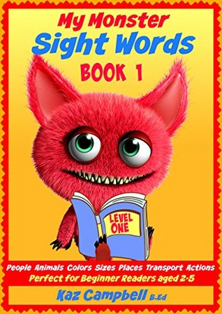 My Monster - SIGHT WORDS - Level 1: Book 1 - People Animals Colors Sizes Places Transport Actions: Single Words with Pictures suitable for 2 - 5 year olds Kaz Campbell