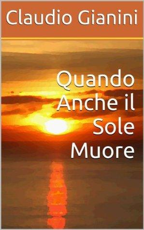 Quando Anche il Sole Muore  by  Claudio Gianini