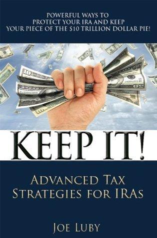 Keep It! Advanced Tax Strategies for IRAs Joe O Luby III