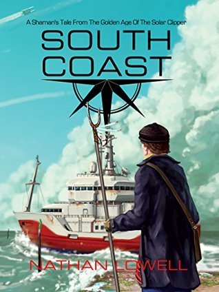South Coast (Shamans Tales From The Golden Age Of The Solar Clipper Book 1)  by  Nathan Lowell