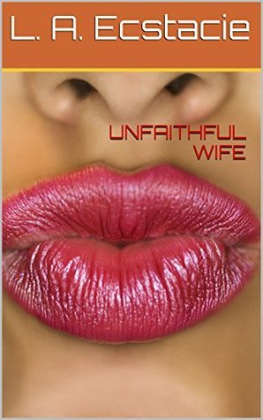 Unfaithful Wife  by  L. A. Ecstacie